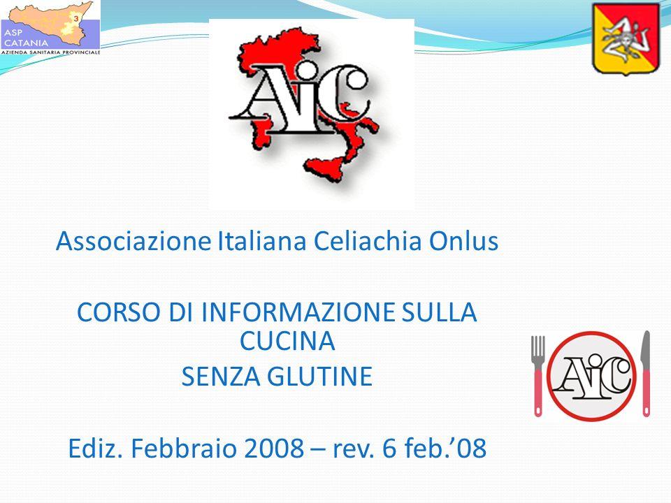 Associazione Italiana Celiachia Onlus CORSO DI INFORMAZIONE SULLA CUCINA SENZA GLUTINE Ediz. Febbraio 2008 – rev. 6 feb.08