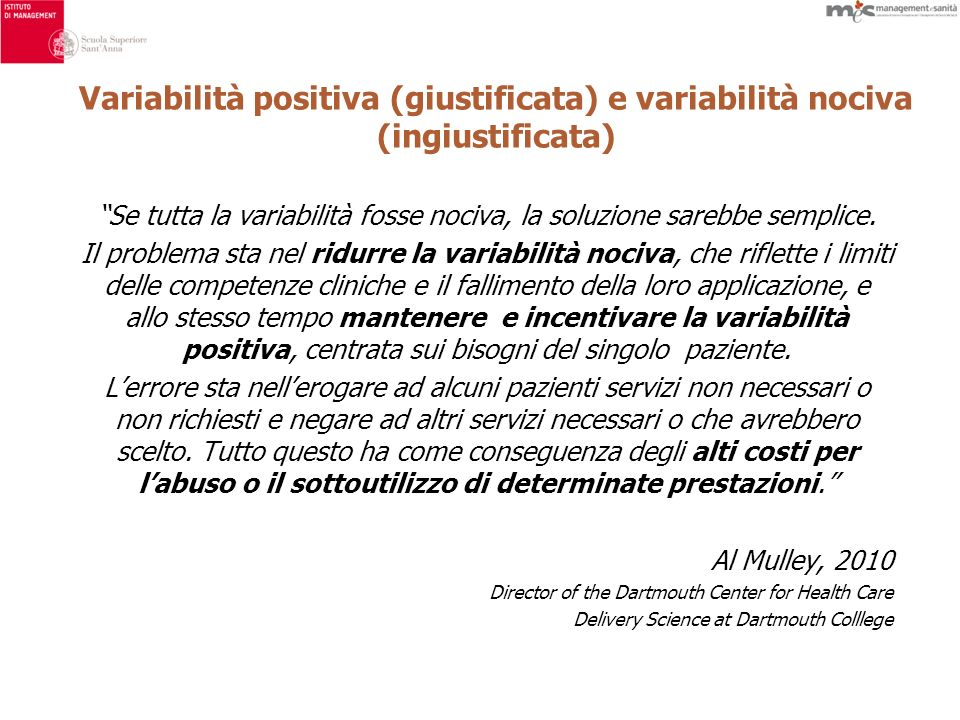 Variabilità positiva (giustificata) e variabilità nociva (ingiustificata) Se tutta la variabilità fosse nociva, la soluzione sarebbe semplice. Il prob