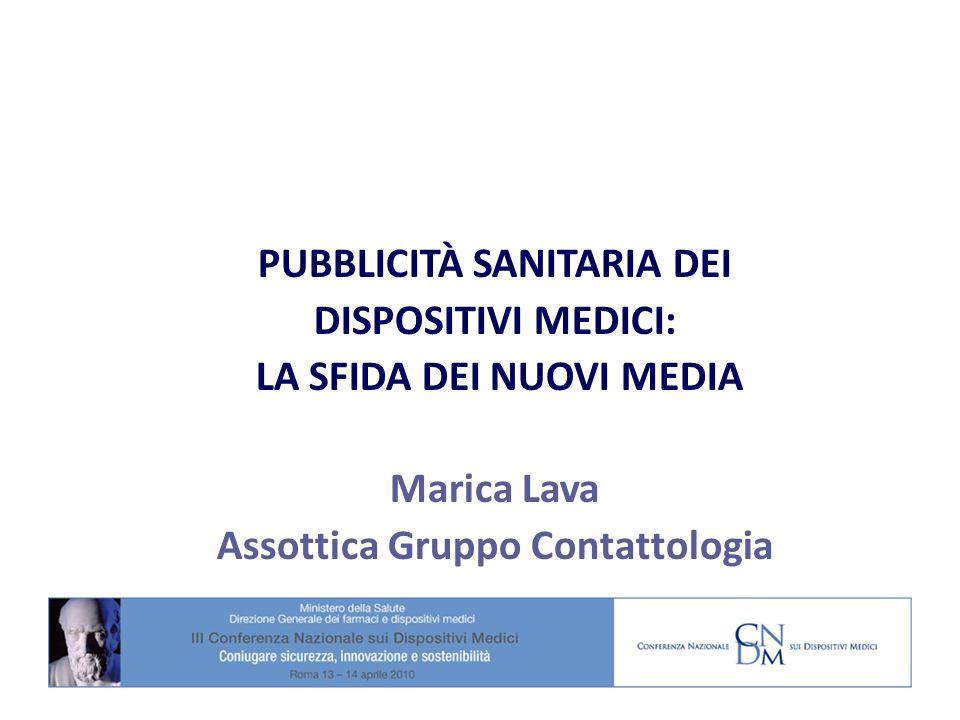 1 PUBBLICITÀ SANITARIA DEI DISPOSITIVI MEDICI: LA SFIDA DEI NUOVI MEDIA Marica Lava Assottica Gruppo Contattologia