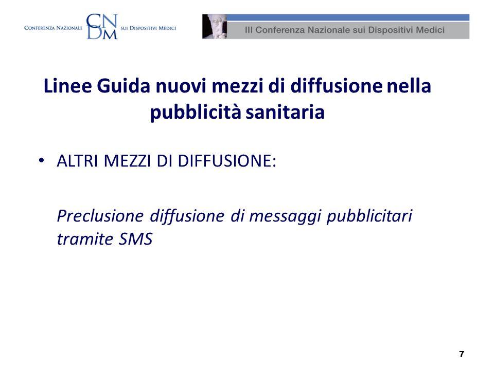 7 Linee Guida nuovi mezzi di diffusione nella pubblicità sanitaria ALTRI MEZZI DI DIFFUSIONE: Preclusione diffusione di messaggi pubblicitari tramite