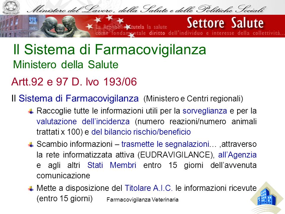 Farmacovigilanza Veterinaria Il Sistema di Farmacovigilanza Ministero della Salute Artt.92 e 97 D. lvo 193/06 Il Sistema di Farmacovigilanza (Minister