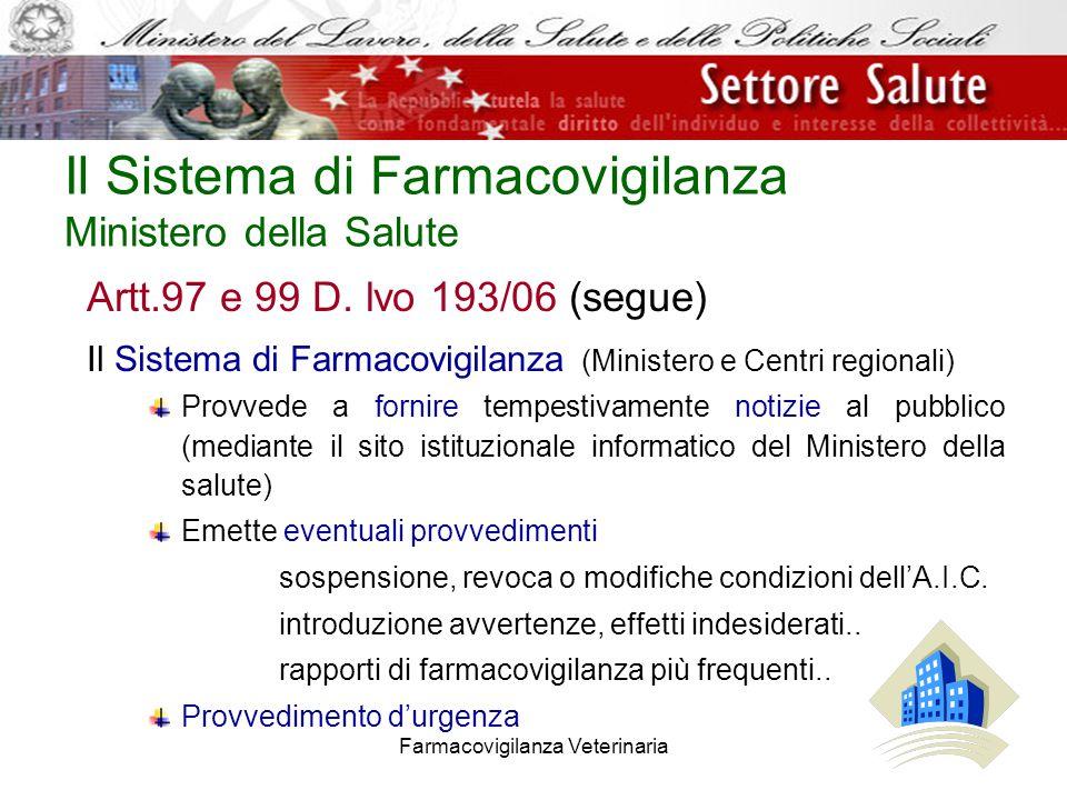 Farmacovigilanza Veterinaria Il Sistema di Farmacovigilanza Ministero della Salute Artt.97 e 99 D. lvo 193/06 (segue) Il Sistema di Farmacovigilanza (