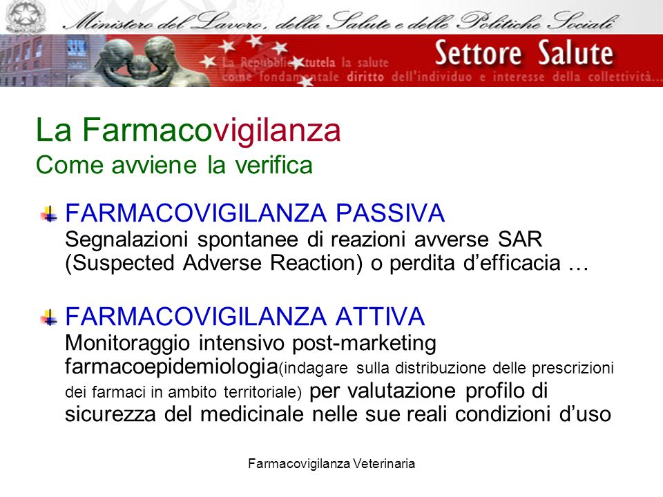 Farmacovigilanza Veterinaria La Farmacovigilanza Come avviene la verifica FARMACOVIGILANZA PASSIVA Segnalazioni spontanee di reazioni avverse SAR (Sus