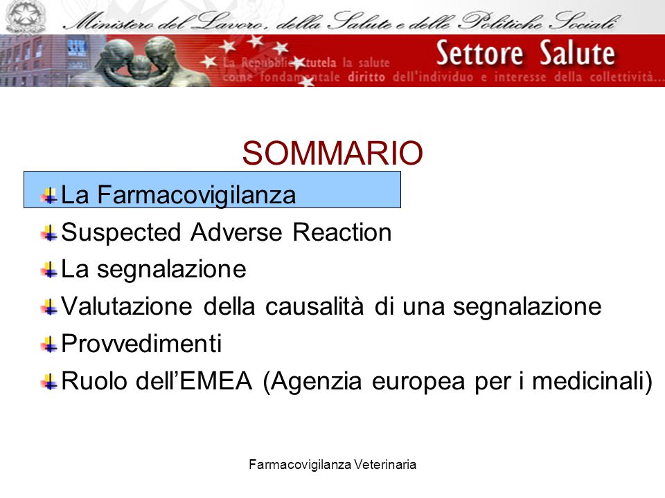 Farmacovigilanza Veterinaria SOMMARIO La Farmacovigilanza Suspected Adverse Reaction La segnalazione Valutazione della causalità di una segnalazione Provvedimenti Ruolo dellEMEA (Agenzia europea per i medicinali)