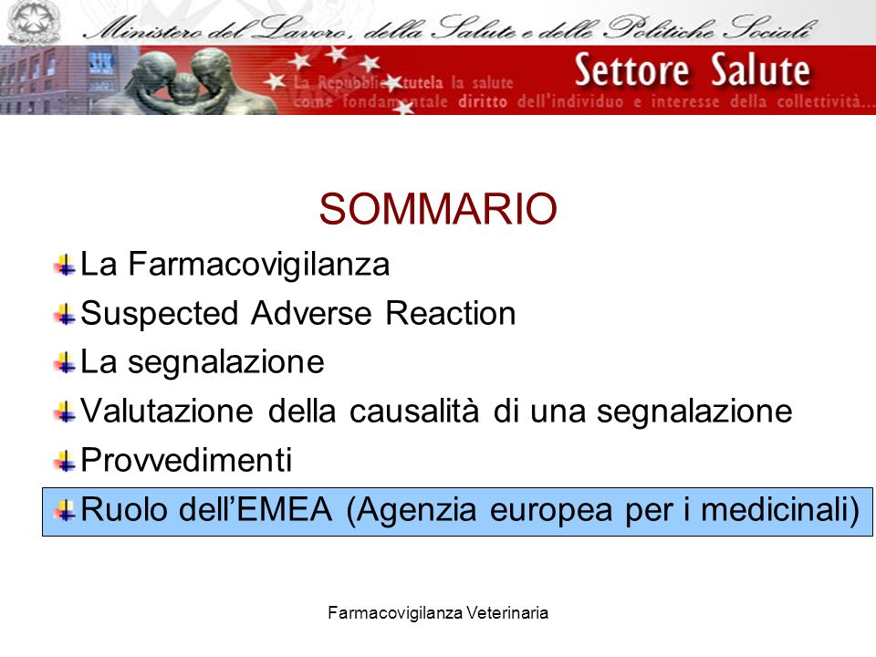 Farmacovigilanza Veterinaria SOMMARIO La Farmacovigilanza Suspected Adverse Reaction La segnalazione Valutazione della causalità di una segnalazione P