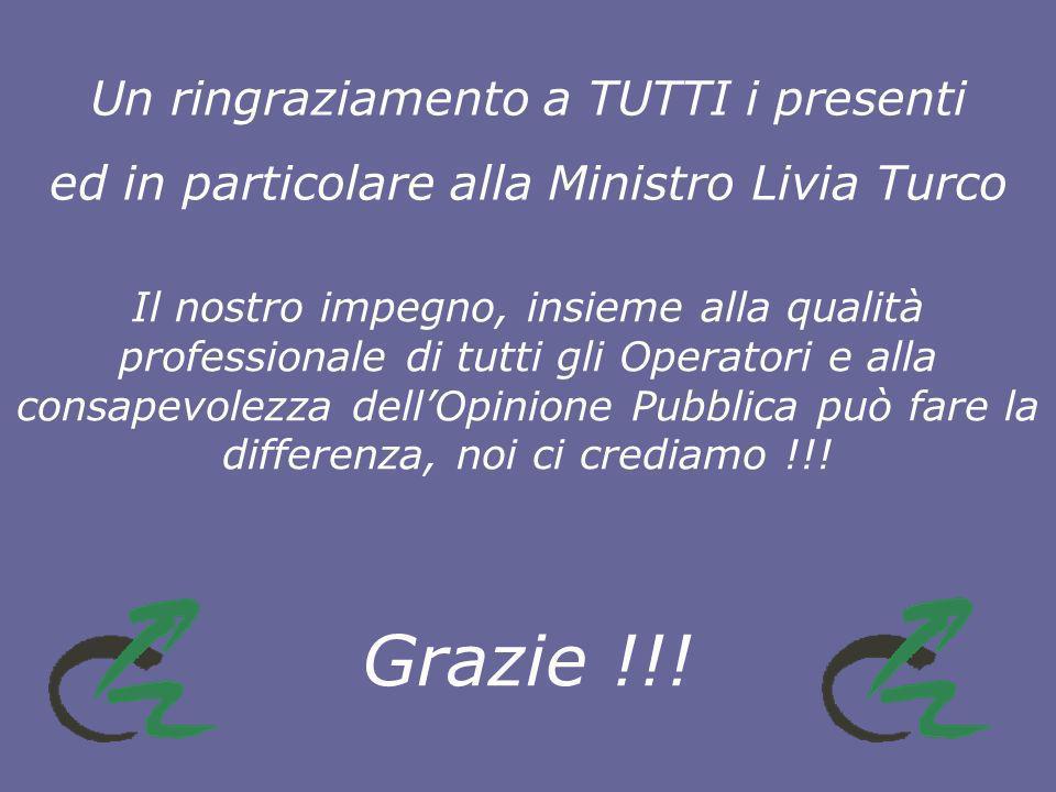 Un ringraziamento a TUTTI i presenti ed in particolare alla Ministro Livia Turco Il nostro impegno, insieme alla qualità professionale di tutti gli Operatori e alla consapevolezza dellOpinione Pubblica può fare la differenza, noi ci crediamo !!.
