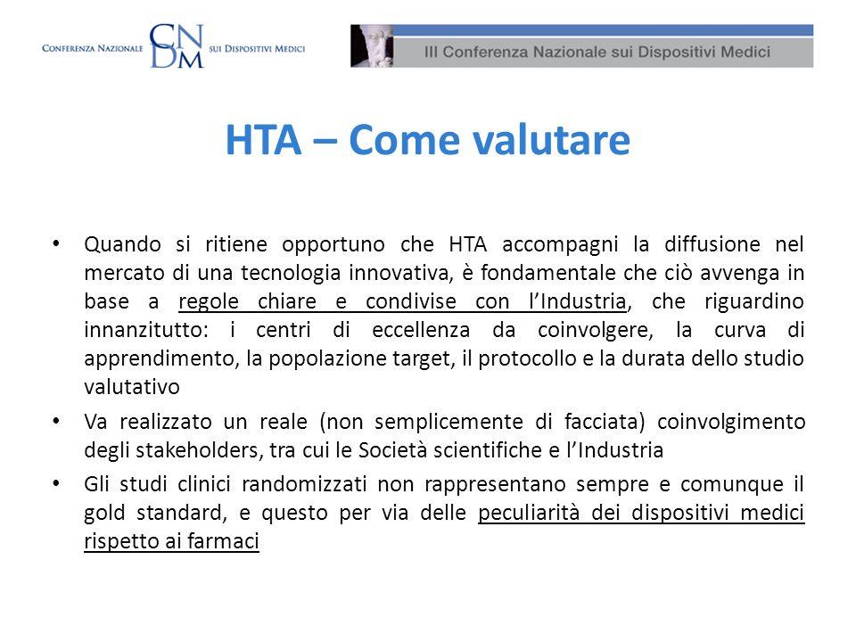 HTA – Come valutare Quando si ritiene opportuno che HTA accompagni la diffusione nel mercato di una tecnologia innovativa, è fondamentale che ciò avve