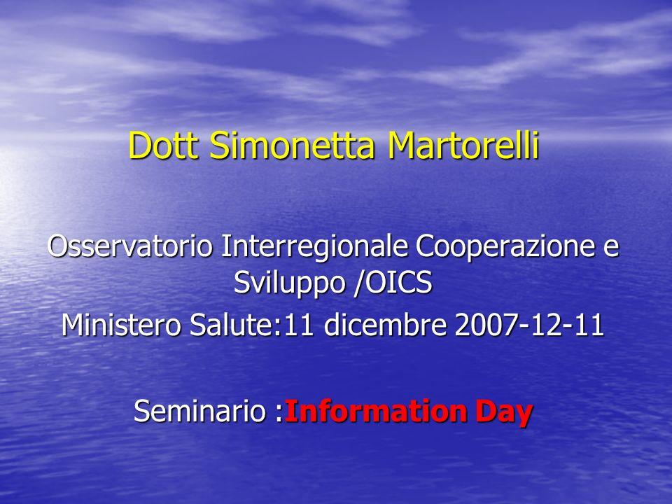 Dott Simonetta Martorelli Osservatorio Interregionale Cooperazione e Sviluppo /OICS Ministero Salute:11 dicembre 2007-12-11 Seminario :Information Day