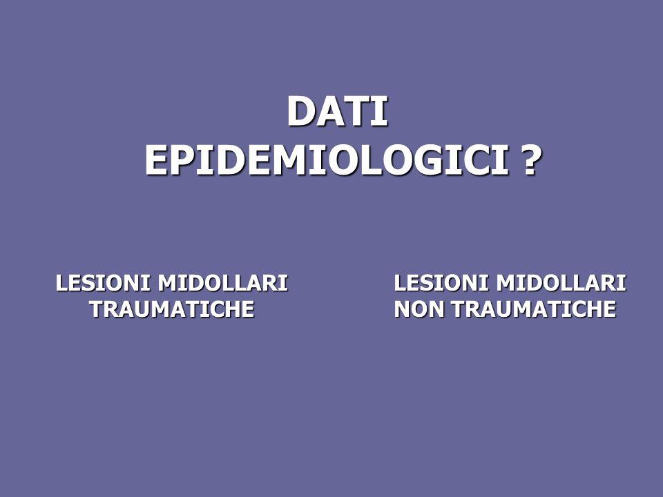DATI EPIDEMIOLOGICI ? LESIONI MIDOLLARI TRAUMATICHE NON TRAUMATICHE
