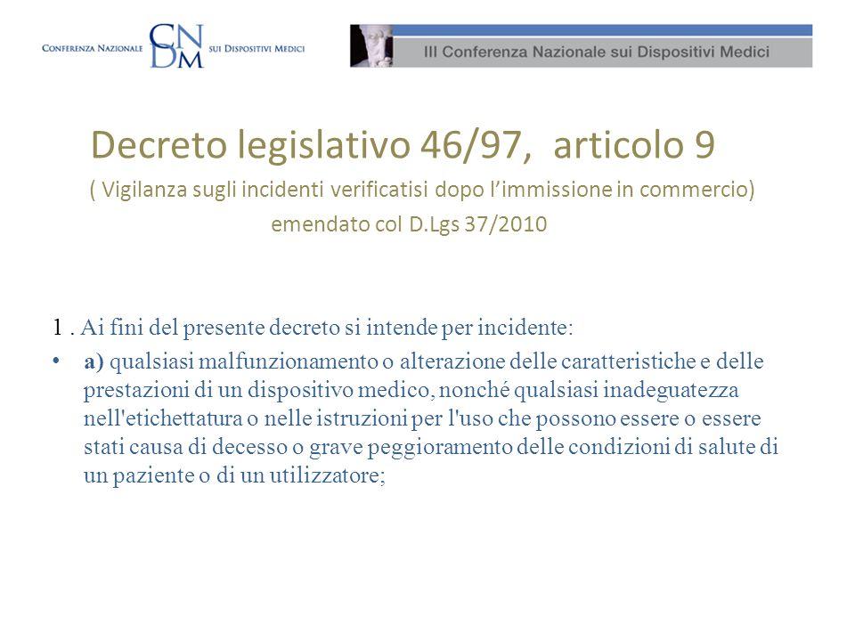 Decreto legislativo 46/97, articolo 9 ( Vigilanza sugli incidenti verificatisi dopo limmissione in commercio) emendato col D.Lgs 37/2010 1. Ai fini de