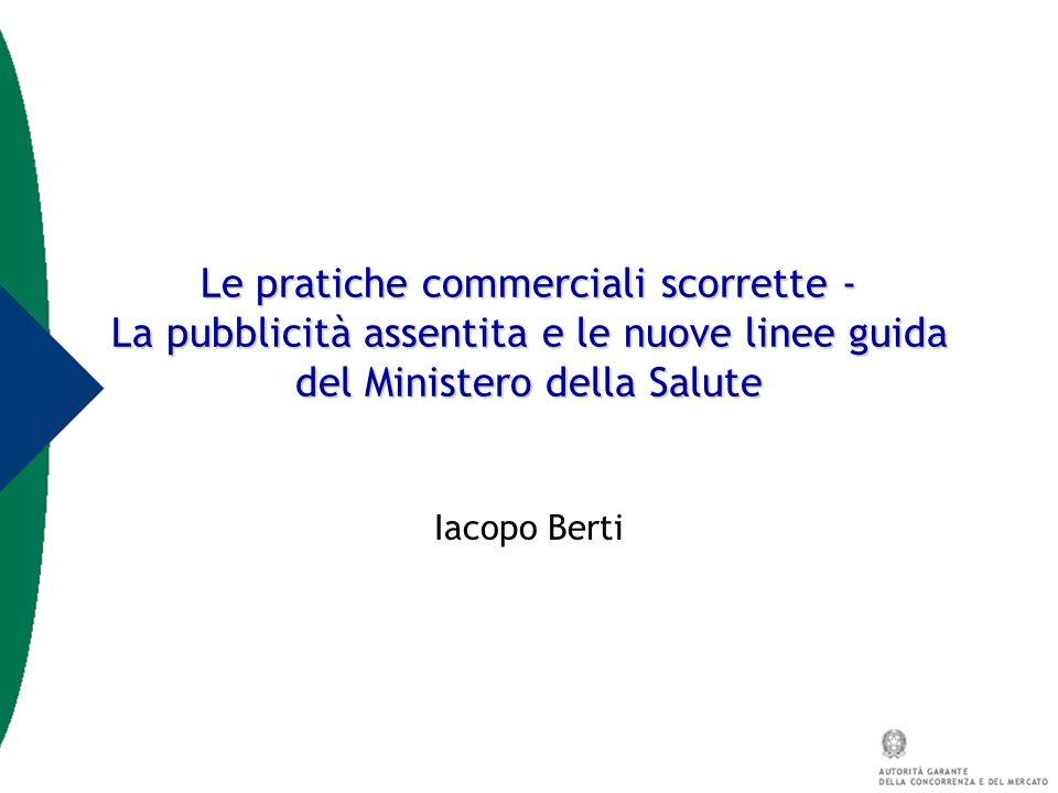 Le pratiche commerciali scorrette - La pubblicità assentita e le nuove linee guida del Ministero della Salute Iacopo Berti