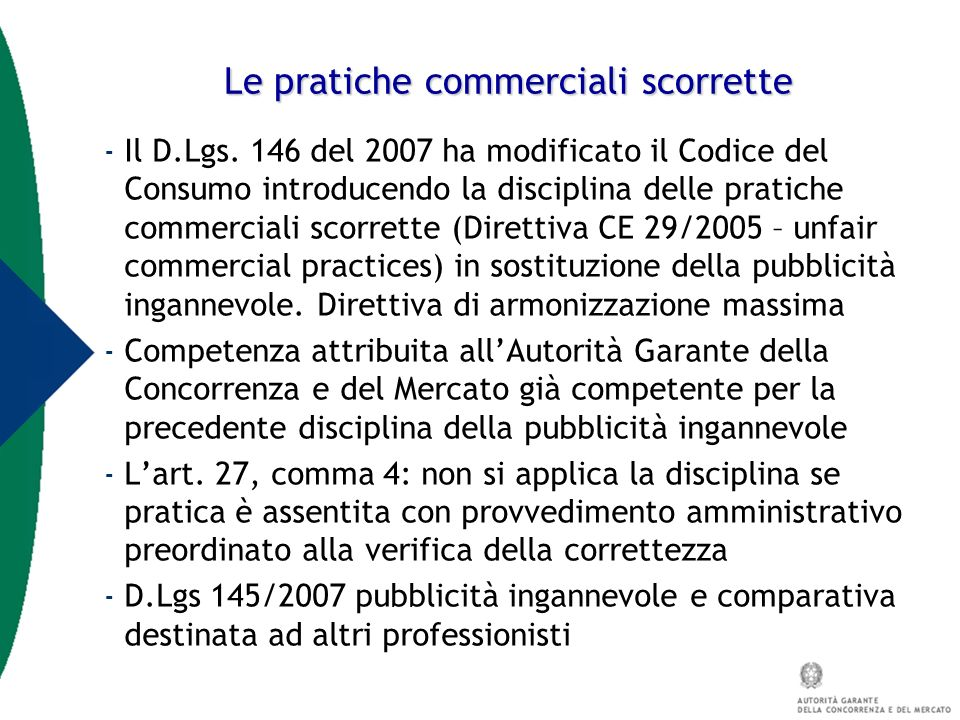 Le pratiche commerciali scorrette - Il D.Lgs. 146 del 2007 ha modificato il Codice del Consumo introducendo la disciplina delle pratiche commerciali s
