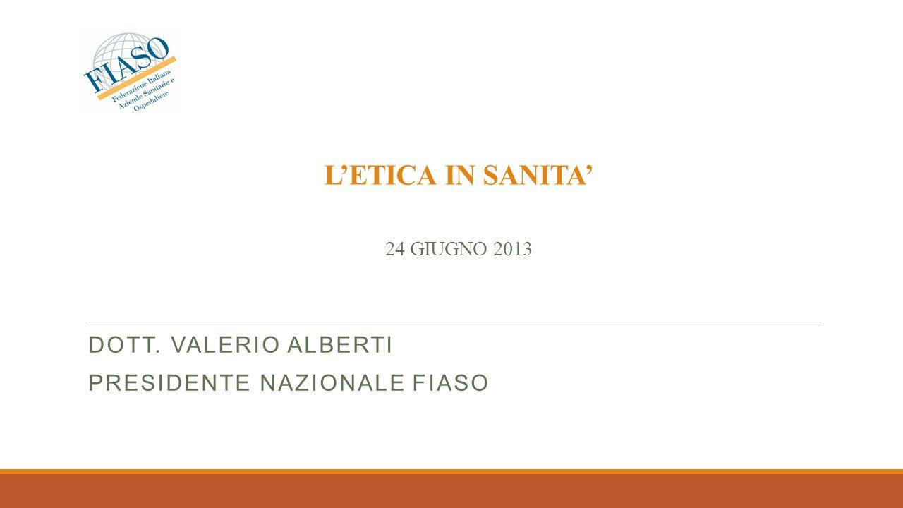 LETICA IN SANITA 24 GIUGNO 2013 DOTT. VALERIO ALBERTI PRESIDENTE NAZIONALE FIASO