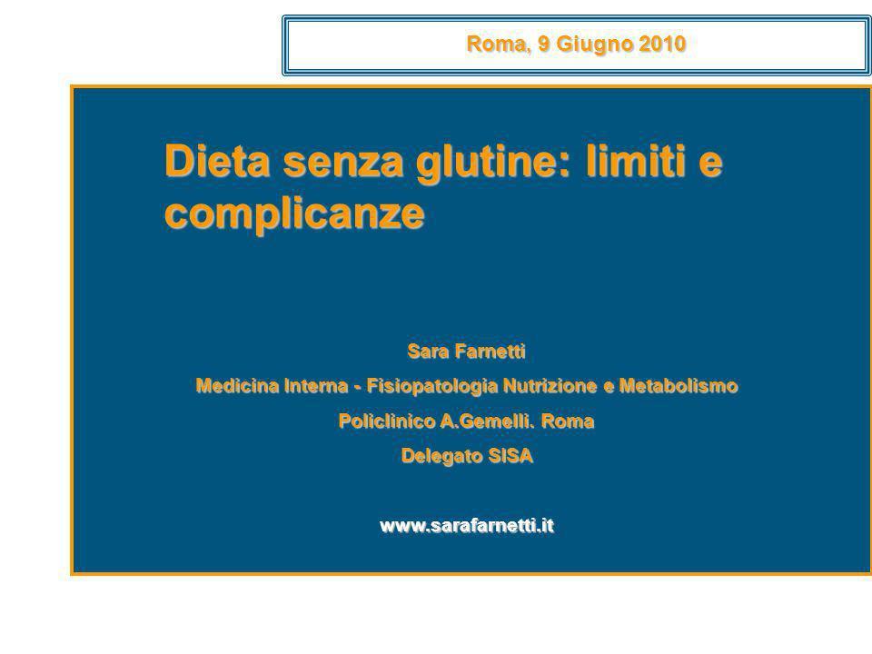 Roma, 9 Giugno 2010 Dieta senza glutine: limiti e complicanze Sara Farnetti Medicina Interna - Fisiopatologia Nutrizione e Metabolismo Policlinico A.G