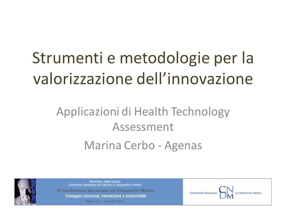 Strumenti e metodologie per la valorizzazione dellinnovazione Applicazioni di Health Technology Assessment Marina Cerbo - Agenas