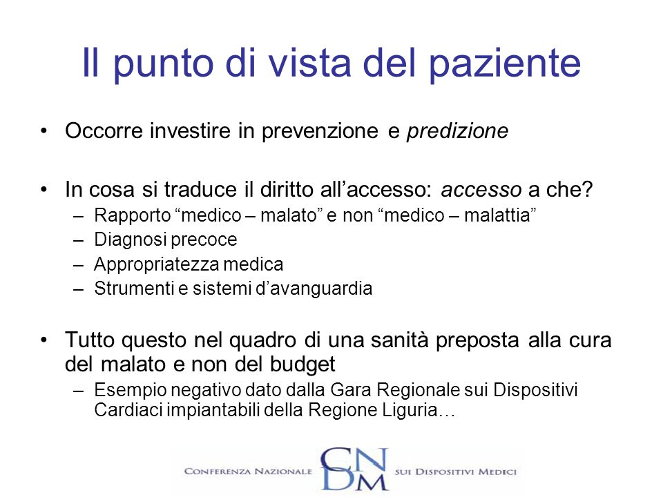 Il punto di vista del paziente Occorre investire in prevenzione e predizione In cosa si traduce il diritto allaccesso: accesso a che? –Rapporto medico
