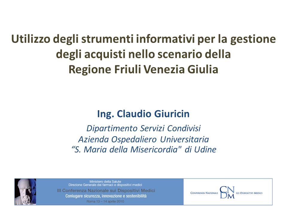 Utilizzo degli strumenti informativi per la gestione degli acquisti nello scenario della Regione Friuli Venezia Giulia Ing. Claudio Giuricin Dipartime