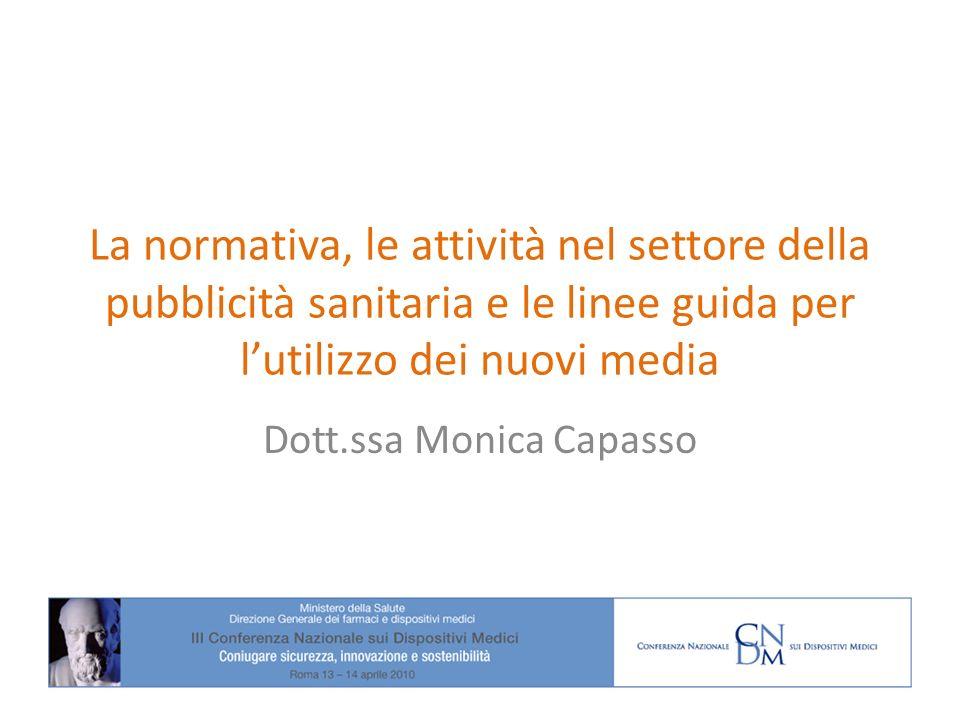 La normativa, le attività nel settore della pubblicità sanitaria e le linee guida per lutilizzo dei nuovi media Dott.ssa Monica Capasso