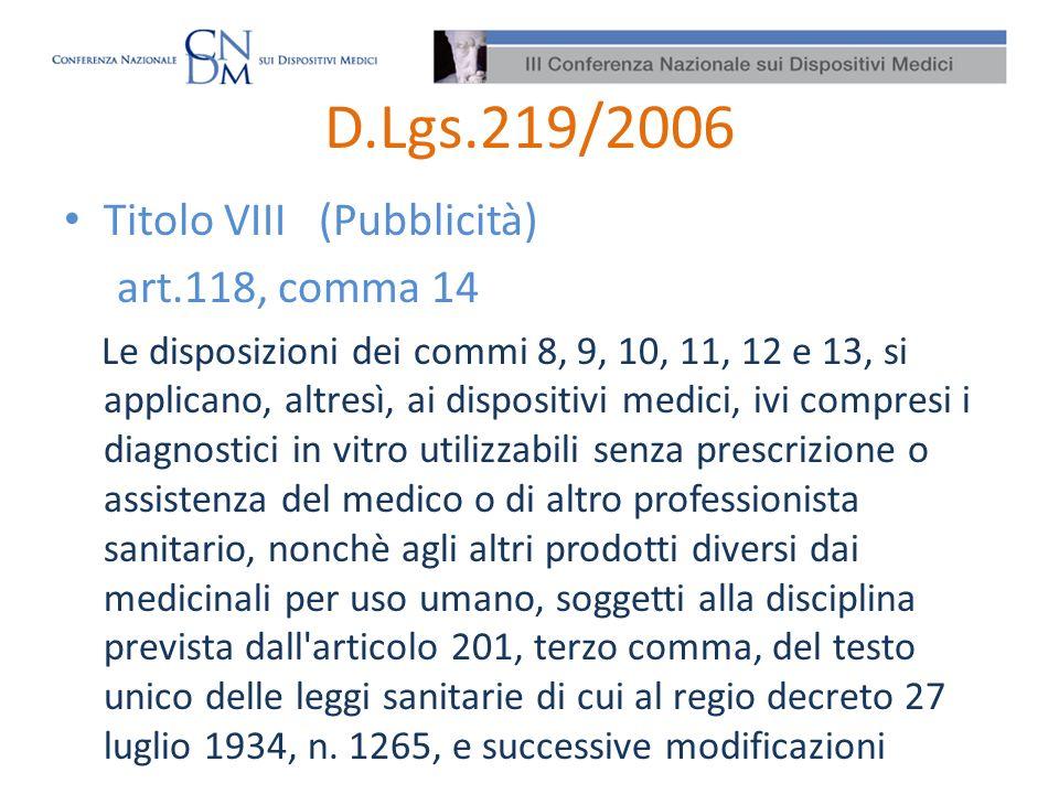 D.Lgs.219/2006 Titolo VIII (Pubblicità) art.118, comma 14 Le disposizioni dei commi 8, 9, 10, 11, 12 e 13, si applicano, altresì, ai dispositivi medic