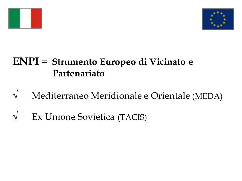 ENPI = Strumento Europeo di Vicinato e Partenariato Mediterraneo Meridionale e Orientale (MEDA) Ex Unione Sovietica (TACIS)