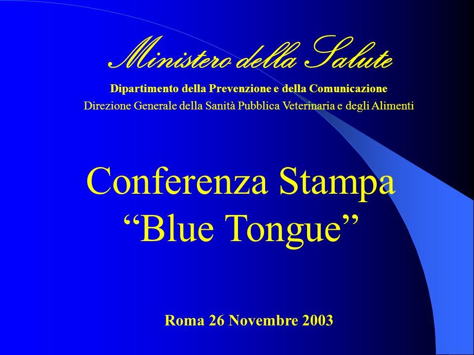 Conferenza Stampa Blue Tongue Roma 26 Novembre 2003 Ministero della Salute Dipartimento della Prevenzione e della Comunicazione Direzione Generale del
