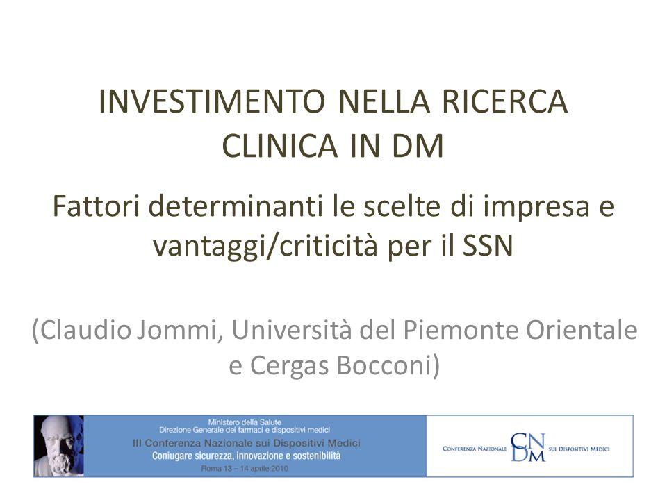 INVESTIMENTO NELLA RICERCA CLINICA IN DM Fattori determinanti le scelte di impresa e vantaggi/criticità per il SSN (Claudio Jommi, Università del Piemonte Orientale e Cergas Bocconi)
