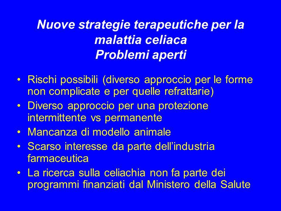 Nuove strategie terapeutiche per la malattia celiaca Problemi aperti Rischi possibili (diverso approccio per le forme non complicate e per quelle refr