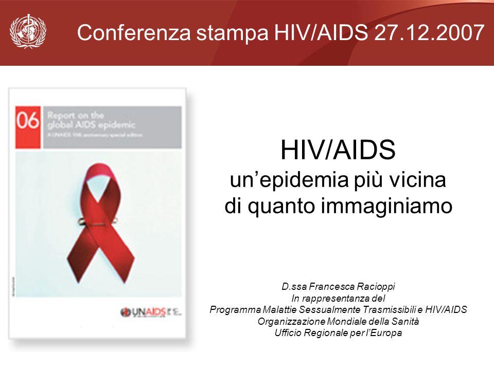 HIV/AIDS unepidemia più vicina di quanto immaginiamo D.ssa Francesca Racioppi In rappresentanza del Programma Malattie Sessualmente Trasmissibili e HI