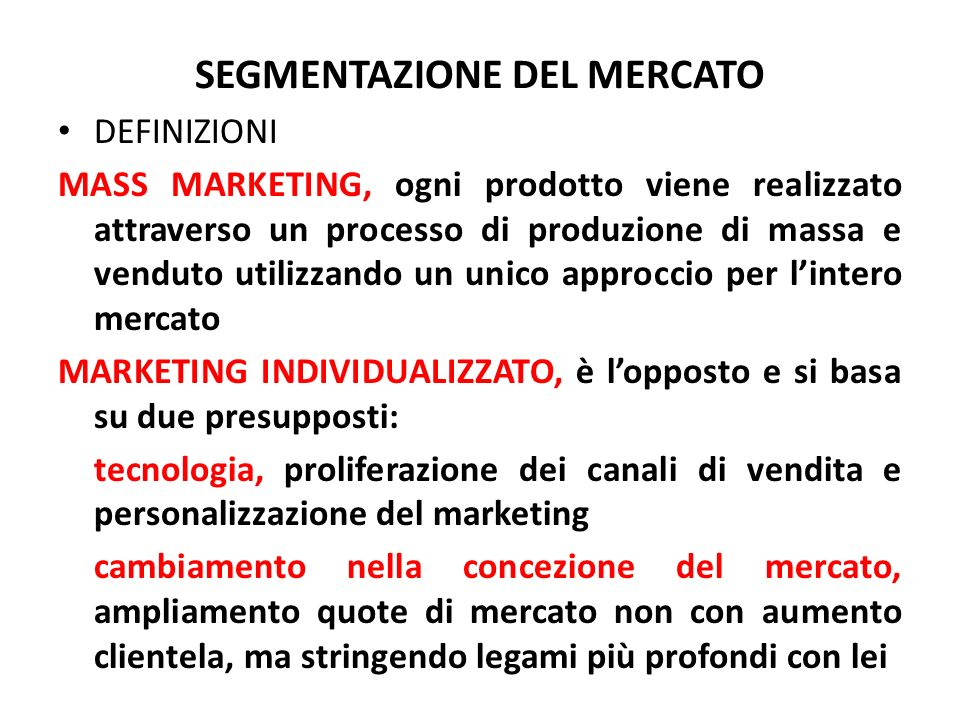 SEGMENTAZIONE DEL MERCATO DEFINIZIONI MASS MARKETING, ogni prodotto viene realizzato attraverso un processo di produzione di massa e venduto utilizzan