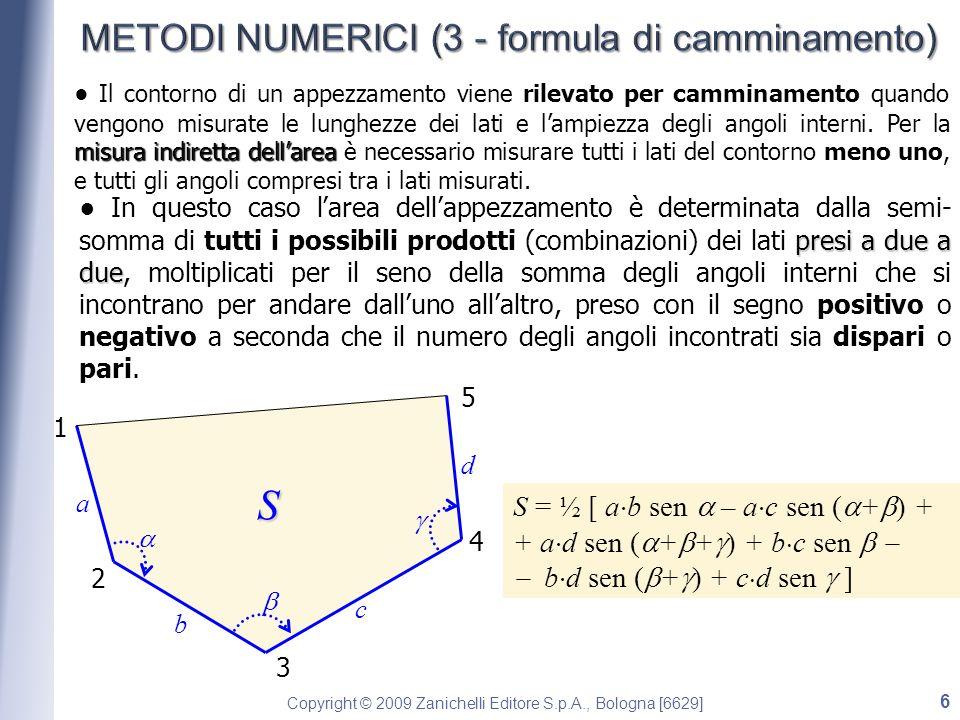 Copyright © 2009 Zanichelli Editore S.p.A., Bologna [6629] I metodi grafo-numerici consistono nellapplicazione di semplici formule che utilizzano alcune grandezze opportunamente misurate sulla rappresentazione grafica redatta in scala (mappa) dellappezzamento.