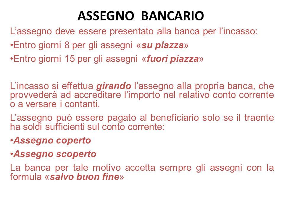 ASSEGNO BANCARIO Lassegno deve essere presentato alla banca per lincasso: Entro giorni 8 per gli assegni «su piazza» Entro giorni 15 per gli assegni «