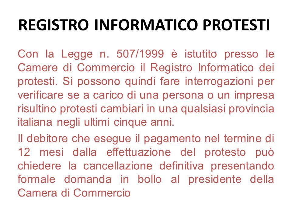 REGISTRO INFORMATICO PROTESTI Con la Legge n. 507/1999 è istutito presso le Camere di Commercio il Registro Informatico dei protesti. Si possono quind