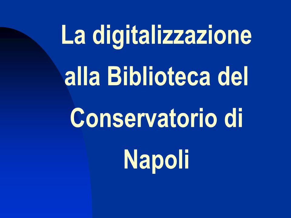 La biblioteca del Conservatorio di Napoli 35.000 manoscritti 100.000 stampe 10.000 libretti 10.000 lettere 20.000 libri