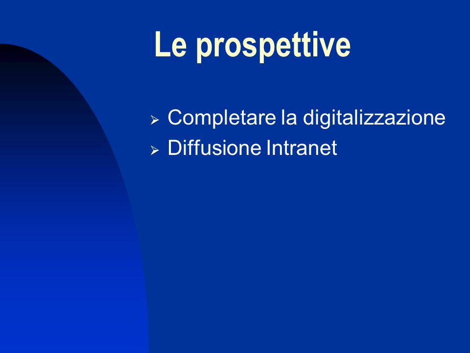 Le prospettive Completare la digitalizzazione Diffusione Intranet