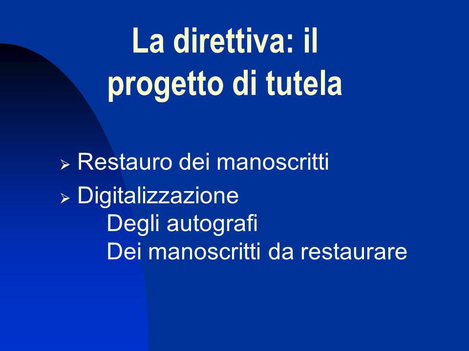 Restauro dei manoscritti Digitalizzazione Degli autografi Dei manoscritti da restaurare La direttiva: il progetto di tutela
