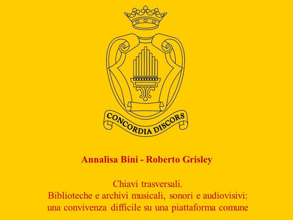Annalisa Bini - Roberto Grisley Chiavi trasversali. Biblioteche e archivi musicali, sonori e audiovisivi: una convivenza difficile su una piattaforma