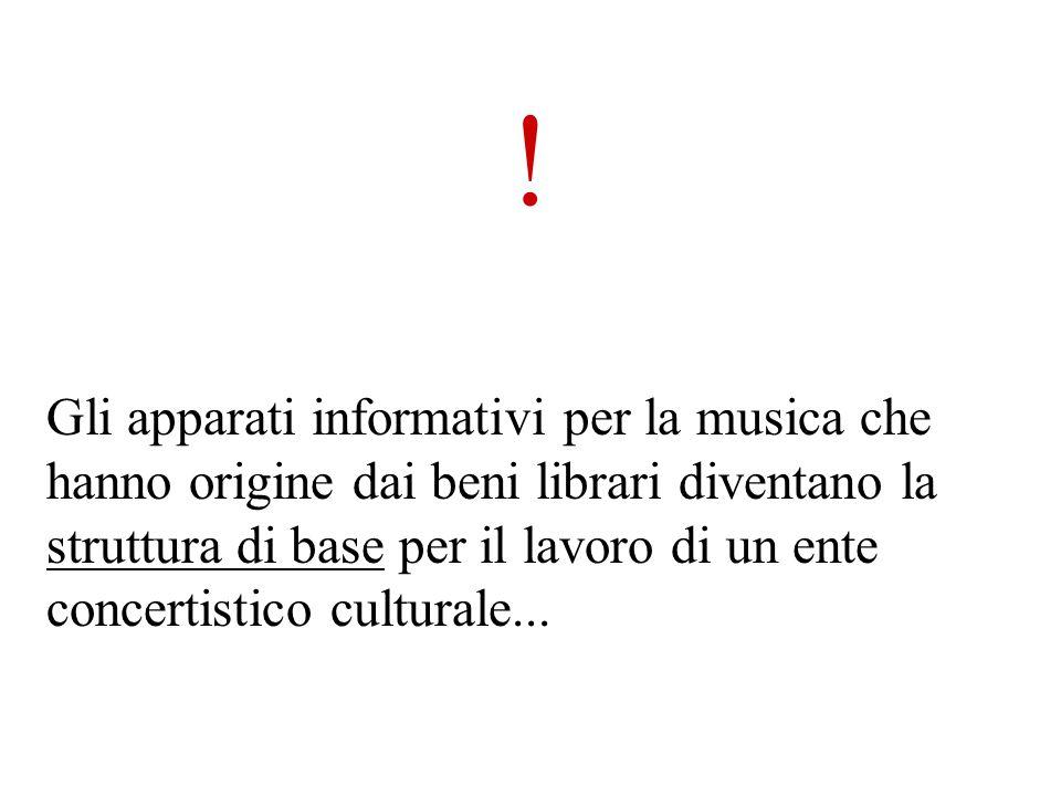 Gli apparati informativi per la musica che hanno origine dai beni librari diventano la struttura di base per il lavoro di un ente concertistico cultur