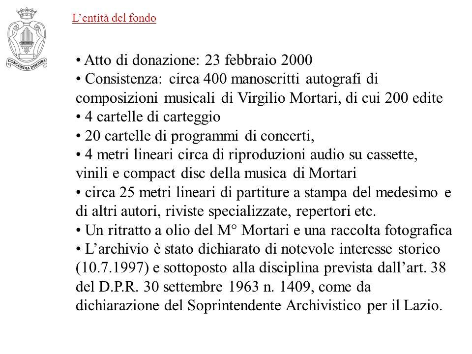 Lentità del fondo Atto di donazione: 23 febbraio 2000 Consistenza: circa 400 manoscritti autografi di composizioni musicali di Virgilio Mortari, di cu