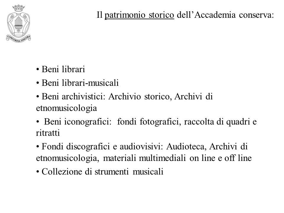 Il patrimonio storico dellAccademia conserva: Beni librari Beni librari-musicali Beni archivistici: Archivio storico, Archivi di etnomusicologia Beni