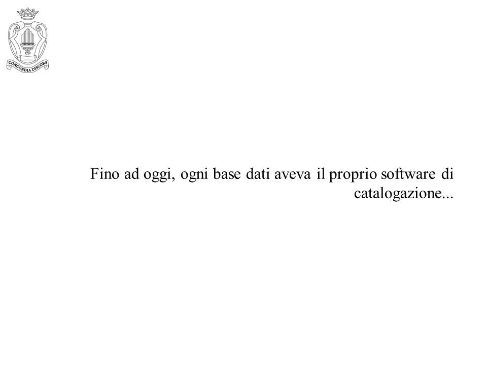 Fino ad oggi, ogni base dati aveva il proprio software di catalogazione...