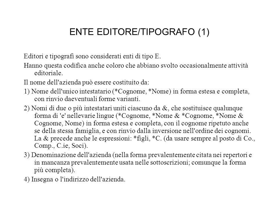 ENTE EDITORE/TIPOGRAFO (1) Editori e tipografi sono considerati enti di tipo E.