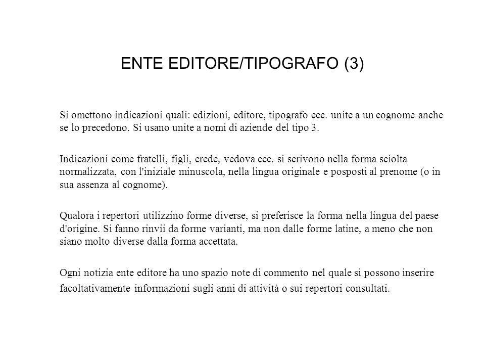 ENTE EDITORE/TIPOGRAFO (3) Si omettono indicazioni quali: edizioni, editore, tipografo ecc.