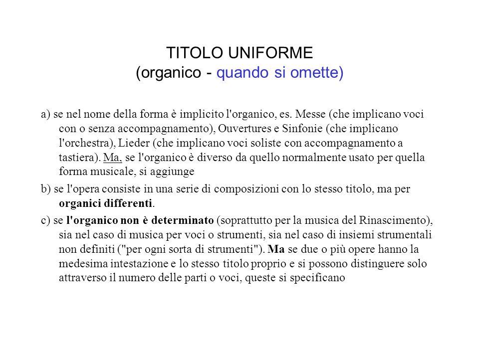 TITOLO UNIFORME (organico - quando si omette) a) se nel nome della forma è implicito l organico, es.