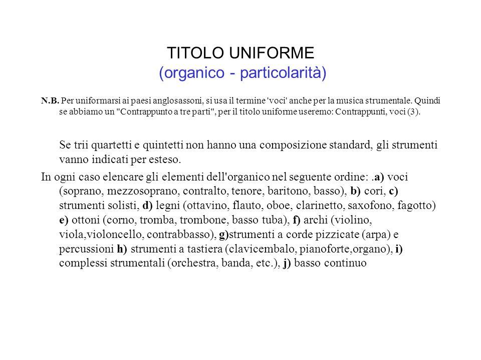 TITOLO UNIFORME (organico - particolarità) N.B.