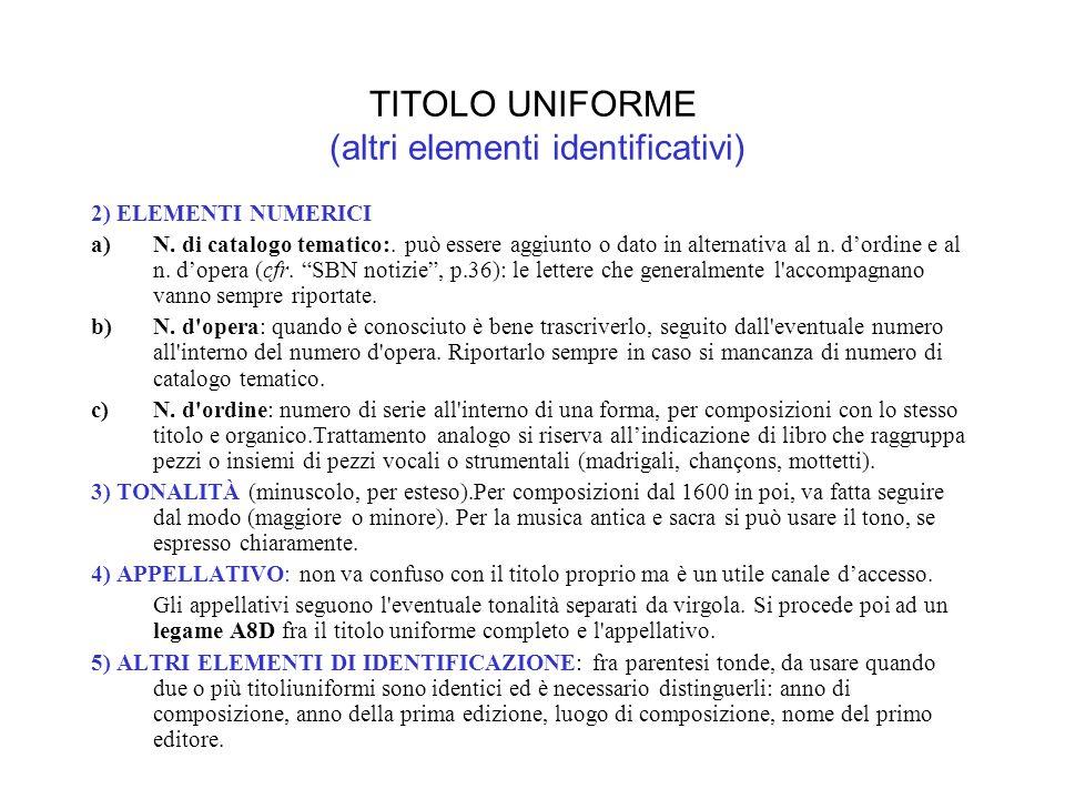 TITOLO UNIFORME (altri elementi identificativi) 2) ELEMENTI NUMERICI a)N.