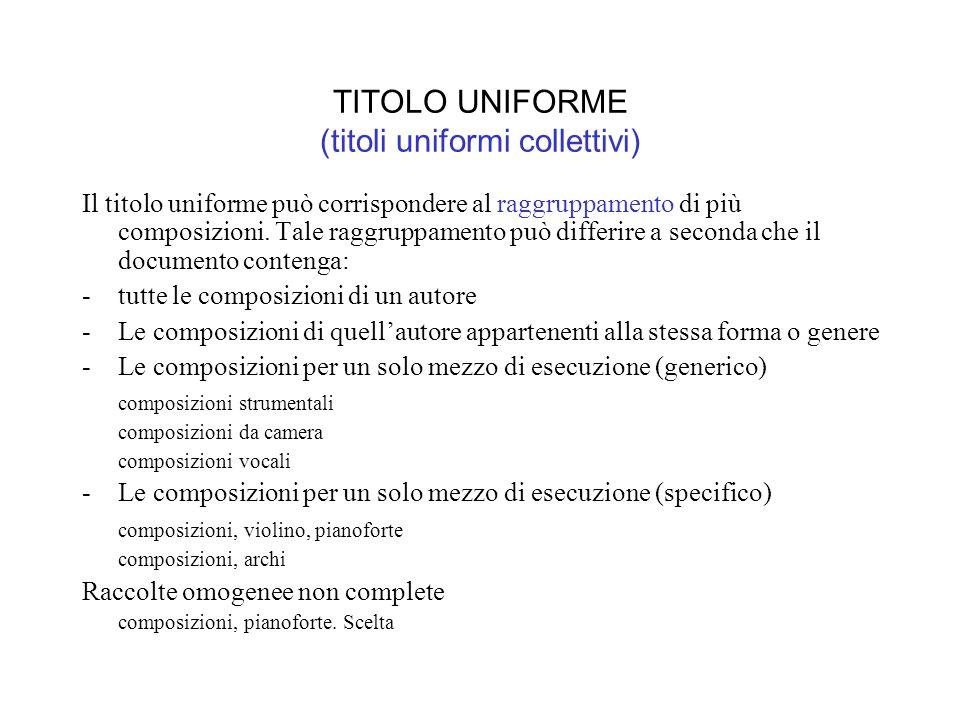 TITOLO UNIFORME (titoli uniformi collettivi) Il titolo uniforme può corrispondere al raggruppamento di più composizioni.