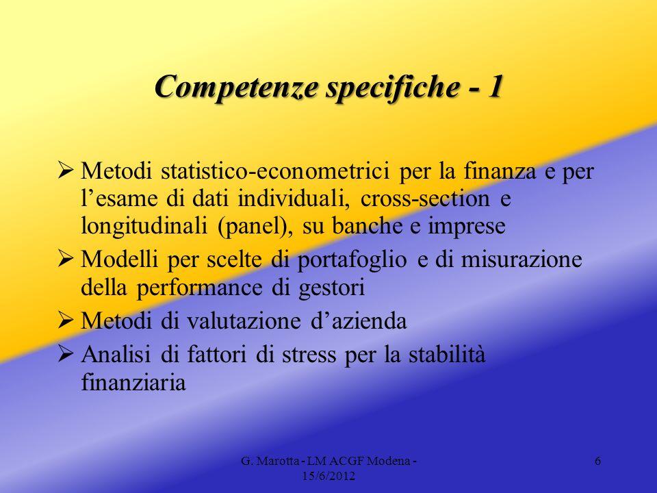 G. Marotta - LM ACGF Modena - 15/6/2012 6 Competenze specifiche - 1 Metodi statistico-econometrici per la finanza e per lesame di dati individuali, cr