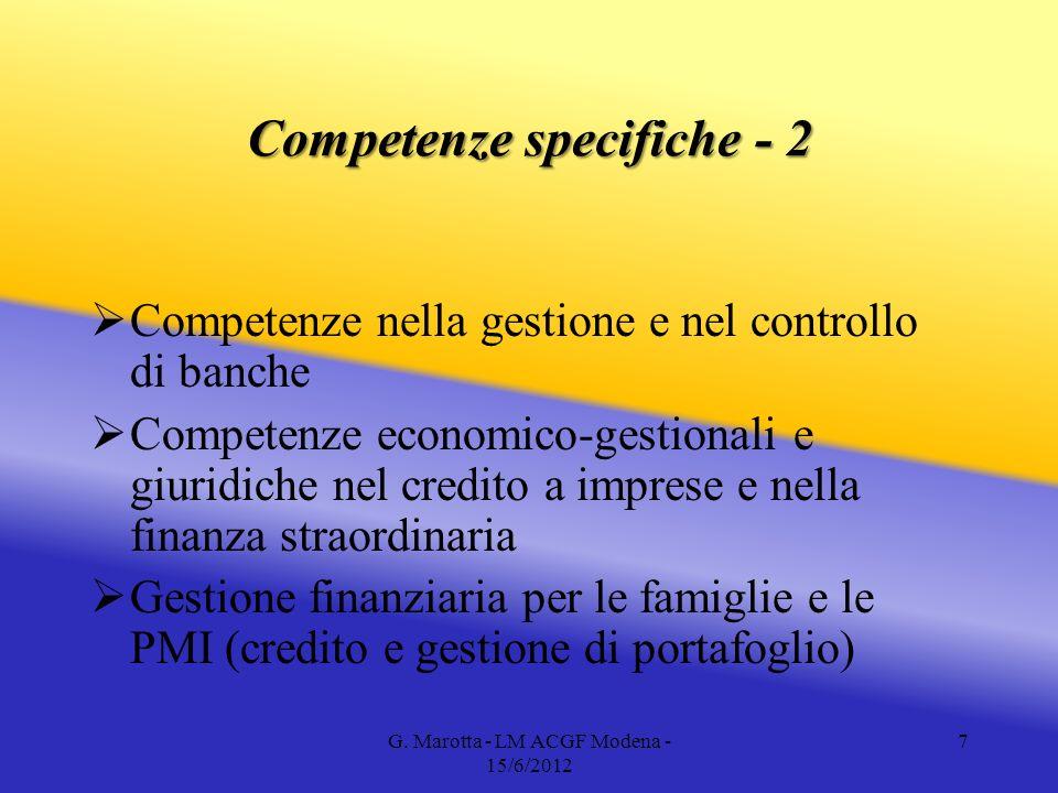 G. Marotta - LM ACGF Modena - 15/6/2012 7 Competenze specifiche - 2 Competenze nella gestione e nel controllo di banche Competenze economico-gestional