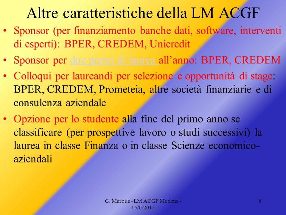 G. Marotta - LM ACGF Modena - 15/6/2012 8 Altre caratteristiche della LM ACGF Sponsor (per finanziamento banche dati, software, interventi di esperti)