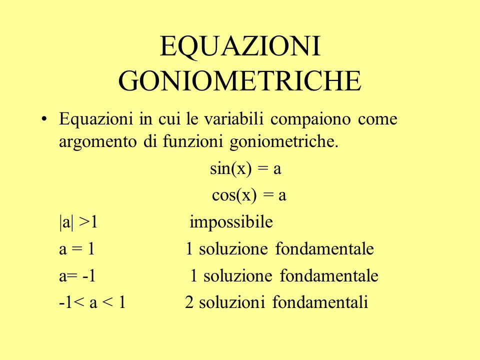 EQUAZIONI GONIOMETRICHE tan(x) = a cot(x) = a Mai impossibile 1 soluzione fondamentale
